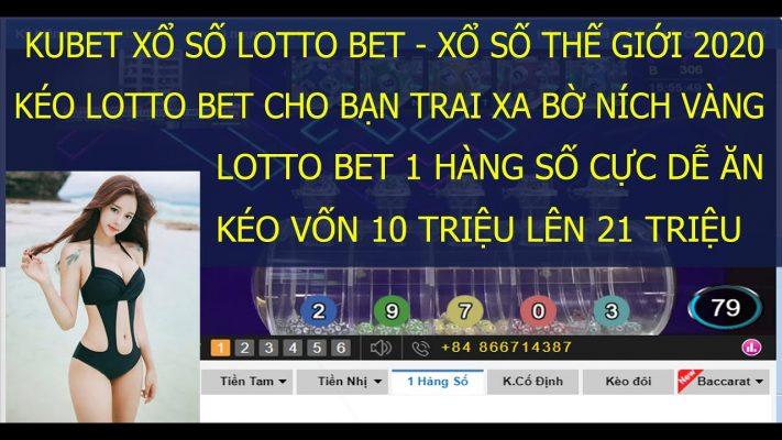 Kubet Xổ Số LottoBet | Kéo Ních Vàng Vốn 10 Triệu Lên 21 Triệu Chơi 1 Hàng Số | Xổ Số Thế Giới Kubet 1