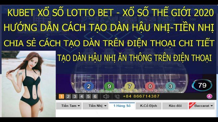 Kubet Lotto Bet | Hướng Dẫn Cách Tạo Dàn Lottobet Hậu Nhị Trên Điện Thoại Hiệu Qủa Nhất | Ku Lotobet 2